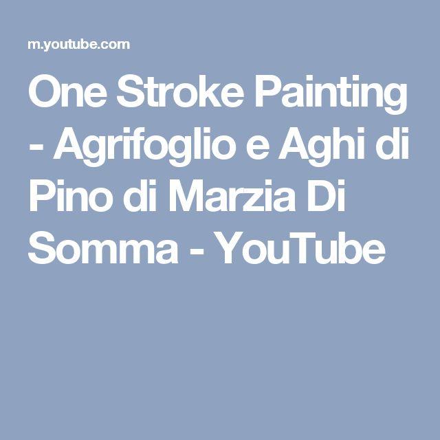 One Stroke Painting - Agrifoglio e Aghi di Pino di Marzia Di Somma - YouTube