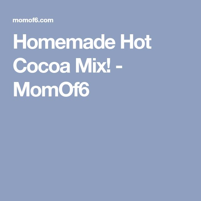Homemade Hot Cocoa Mix! - MomOf6