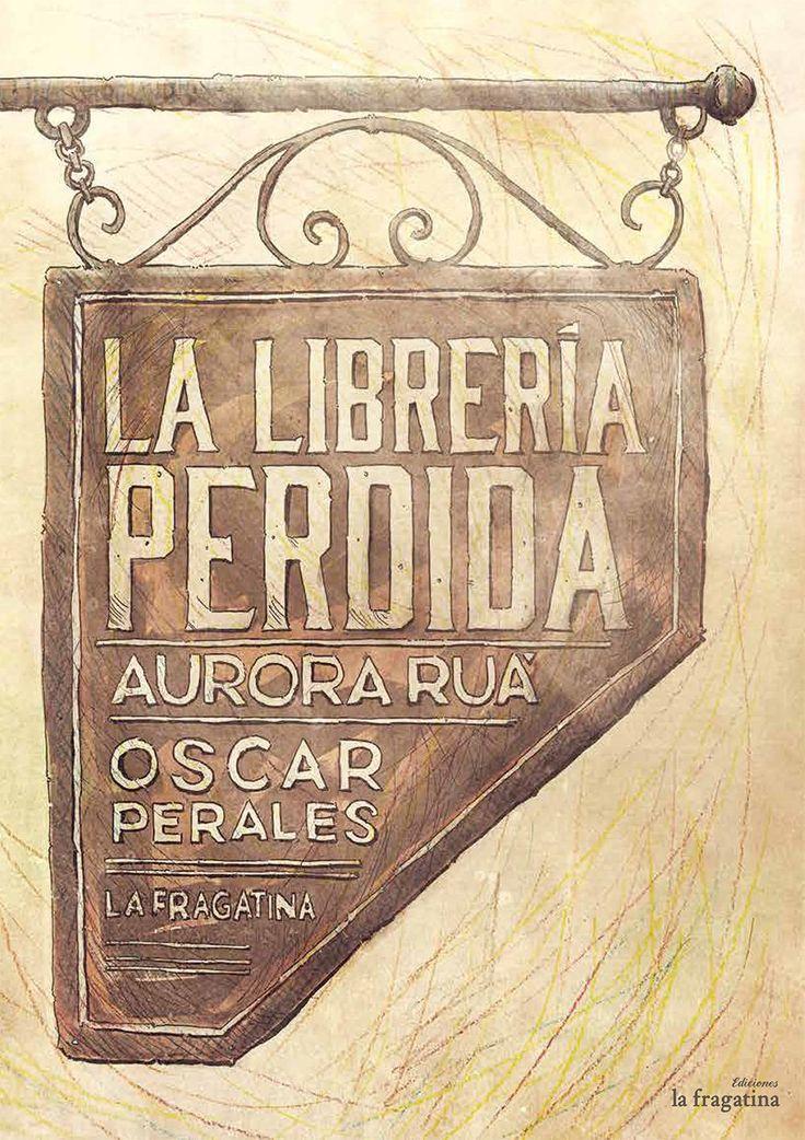 La librería perdida   Aurora Ruá (Autora), Oscar Perales (Ilustrador)    Ediciones La Fragatina    + 8  años    Marta vive en una ciu...