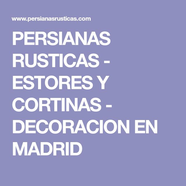PERSIANAS RUSTICAS - ESTORES Y CORTINAS - DECORACION EN MADRID
