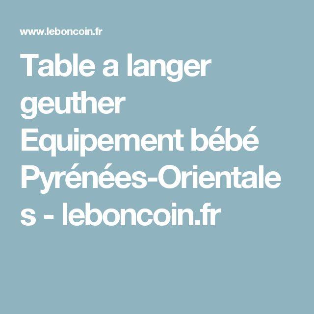 Table a langer geuther Equipement bébé Pyrénées-Orientales - leboncoin.fr