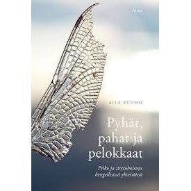 """""""Pyhät, pahat ja pelokkaat : pelko ja itsetuhoisuus hengellisissä yhteisöissä"""" by Aila Ruoho"""