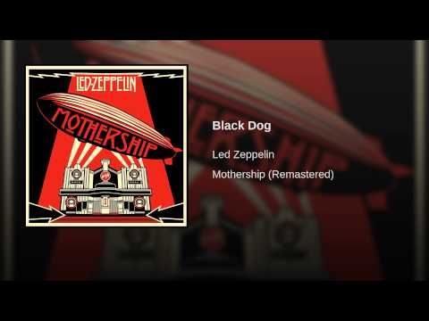 Black Dog · Led Zeppelin Mothership (Remastered) ℗ 2007 Atlantic Recording Corporation for the United States and WE...