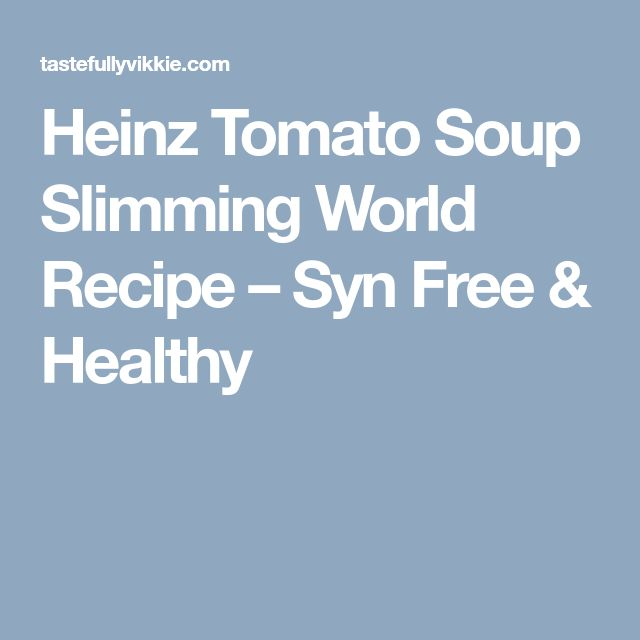 Heinz Tomato Soup Slimming World Recipe – Syn Free & Healthy