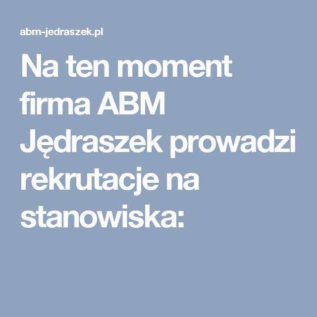 Na ten moment firma ABM Jędraszek prowadzi rekrutacje na stanowiska: