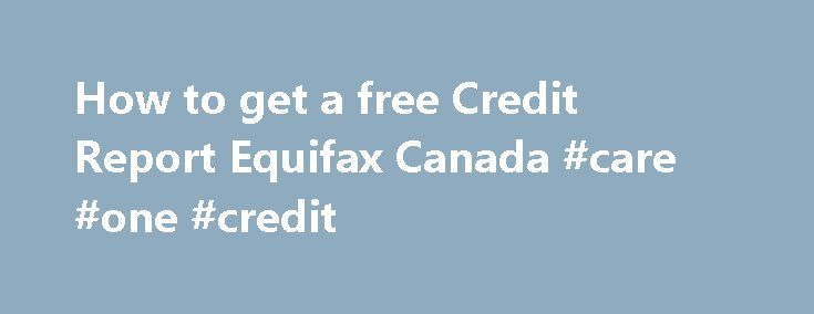 How to get a free Credit Report Equifax Canada #care #one #credit http://credit.remmont.com/how-to-get-a-free-credit-report-equifax-canada-care-one-credit/  #credit check canada free # How to get a free Credit Report Equifax Canada One of the frequently asked questions Read More...The post How to get a free Credit Report Equifax Canada #care #one #credit appeared first on Credit.