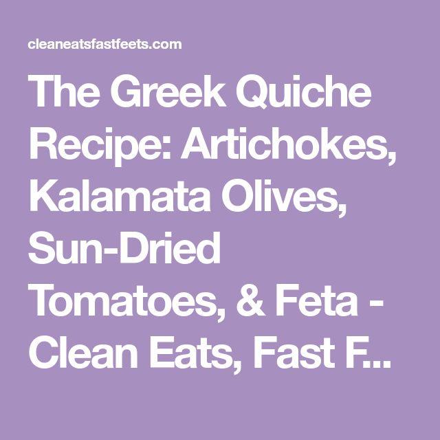 The Greek Quiche Recipe: Artichokes, Kalamata Olives, Sun-Dried Tomatoes, & Feta - Clean Eats, Fast Feets
