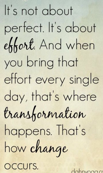 It's not about perfect. It's about consistent effort. That's how change occurs.