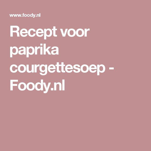 Recept voor paprika courgettesoep - Foody.nl
