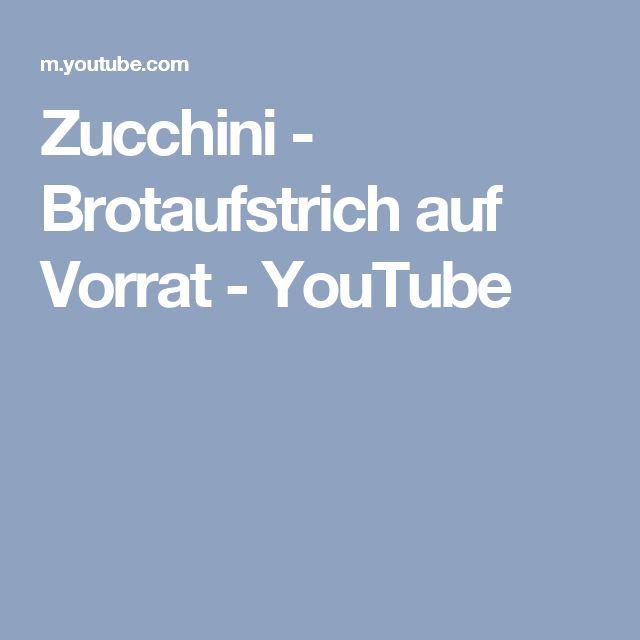 Zucchini - Brotaufstrich auf Vorrat - YouTube