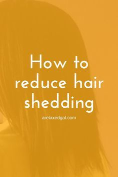 6 Ways to Reduce Hair Shedding ~ A Relaxed Gal http://www.arelaxedgal.com/2014/06/6-ways-to-reduce-hair-shedding.html