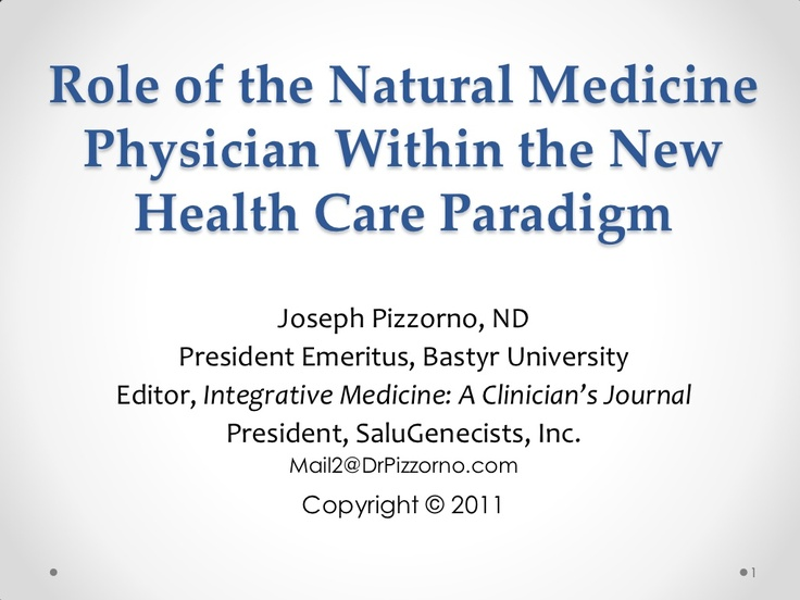 Role of the natural medicine physician within the new health care paradigm Joe Pizzorno, ND by National University of Health Sciences via Slideshare