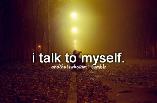 i talk to myself
