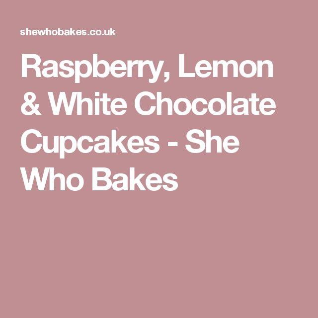 Raspberry, Lemon & White Chocolate Cupcakes - She Who Bakes