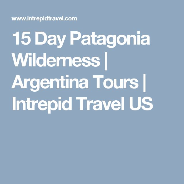 15 Day Patagonia Wilderness | Argentina Tours | Intrepid Travel US