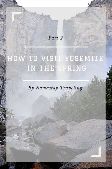 How to visit yosemite in march, april and may. The best national park time is in the spring!