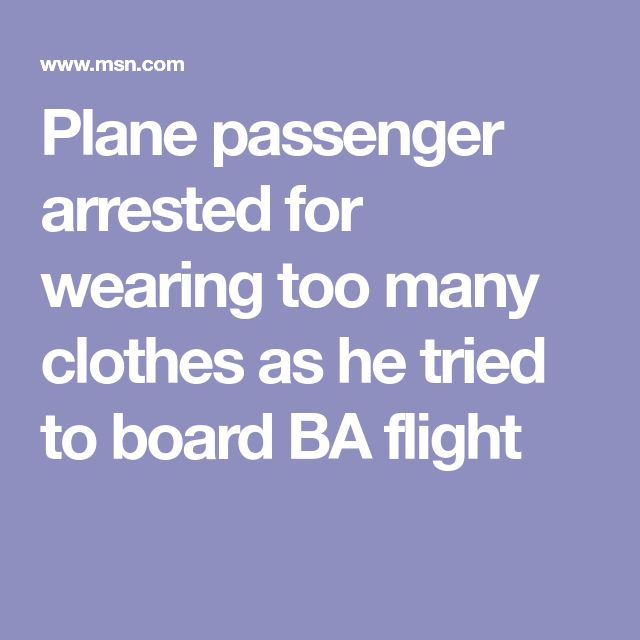 Plane passenger arrested for wearing too many clothes as he tried to board BA flight