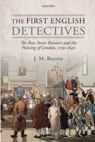 The First English Detectives: The Bow Street Runners and the Policing of London, 1750-1840:   This is the first scholarly study of the Bow Street Runners, a group of men established in the middle of the eighteenth century by Henry Fielding, with the financial support of the government, to confront violent offenders on the streets and highways around London. They were developed over the following decades by his half-brother, John Fielding, into what became a well-known and stable group ...