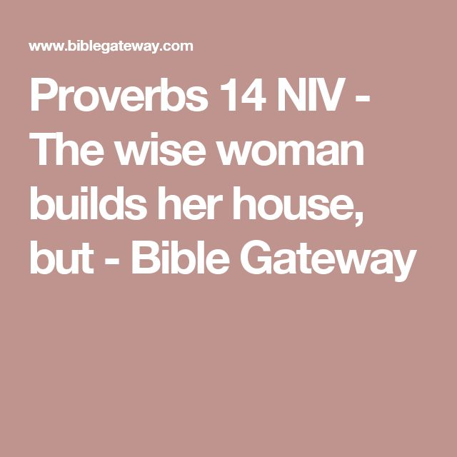 Proverbs 14 NIV - The wise woman builds her house, but - Bible Gateway