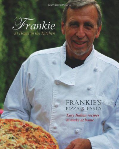 Frankie at Home in the Kitchen: Frankie's Pizza and Pasta/Easy Italian Recipes to Make at Home
