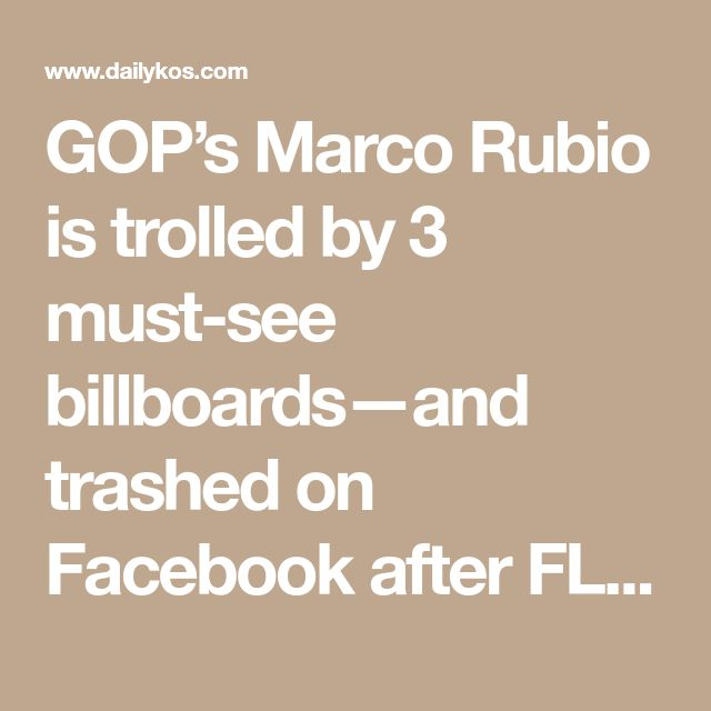 GOP's Marco Rubio is trolled by 3 must-see billboards—and trashed on Facebook after FL shooting