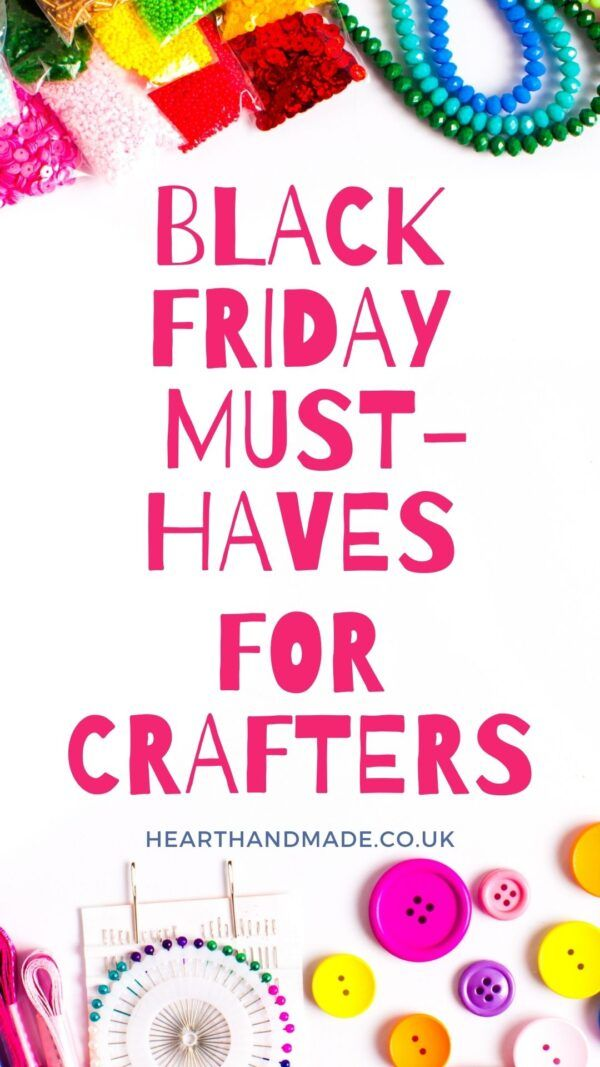 If You Re A Crafter Check Out These Exclusives The Early Black Friday Deals Available For Heart Handmade Uk Cra In 2020 Crafts To Make And Sell Things To Sell Crafts