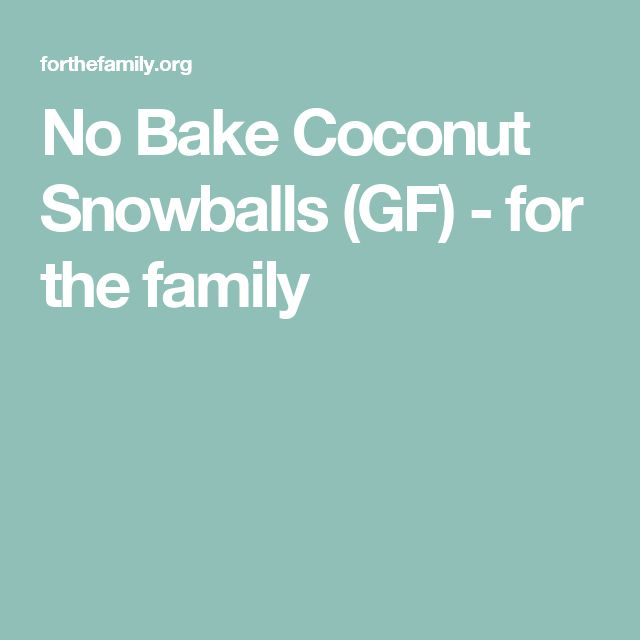No Bake Coconut Snowballs (GF) - for the family