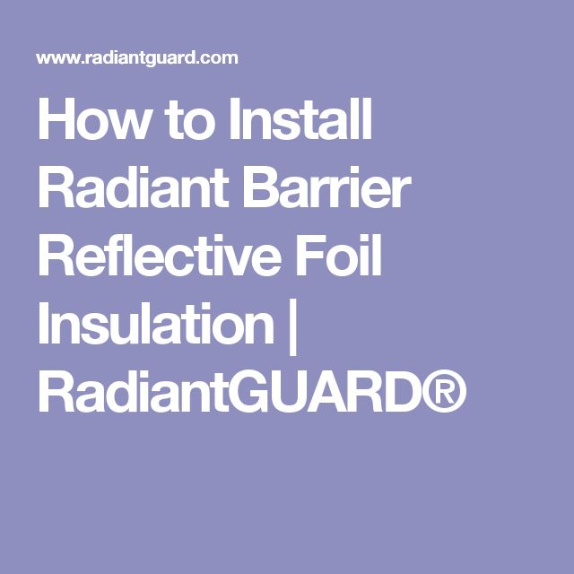 How to Install Radiant Barrier Reflective Foil Insulation                                                               | RadiantGUARD®
