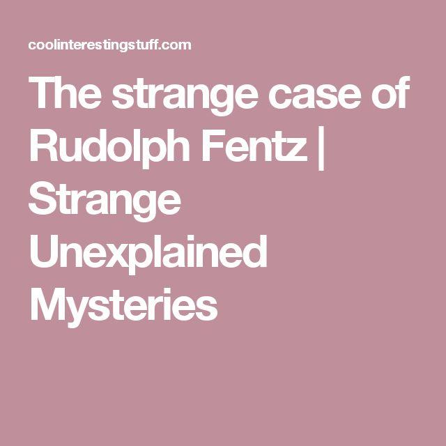 The strange case of Rudolph Fentz | Strange Unexplained Mysteries