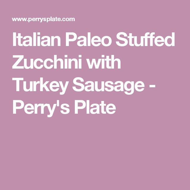 Italian Paleo Stuffed Zucchini with Turkey Sausage - Perry's Plate