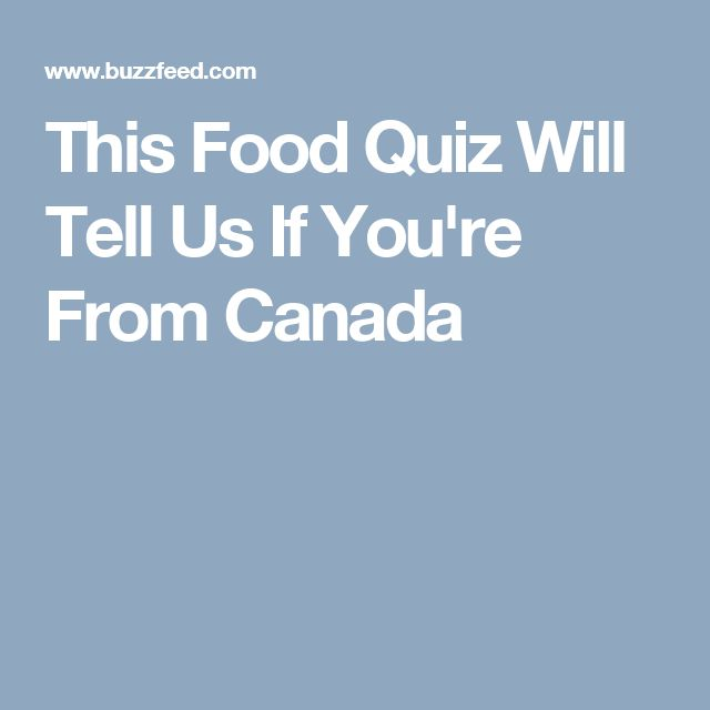 This Food Quiz Will Tell Us If You're From Canada
