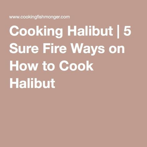 Cooking Halibut | 5 Sure Fire Ways on How to Cook Halibut