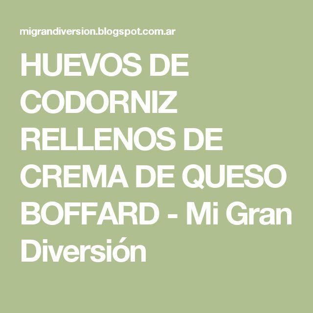 HUEVOS DE CODORNIZ RELLENOS DE CREMA DE QUESO BOFFARD - Mi Gran Diversión