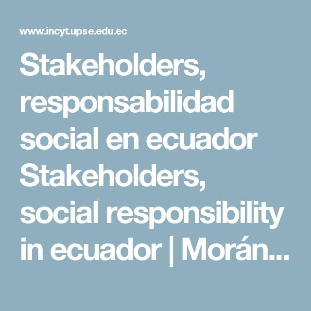 Stakeholders, responsabilidad social en ecuador Stakeholders, social responsibility in ecuador | Morán | Revista Científica y Tecnológica UPSE