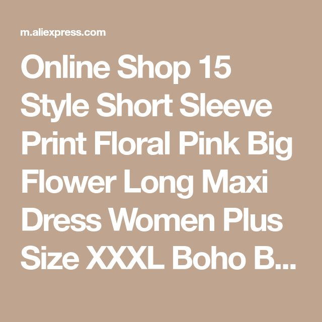 Online Shop 15 Style Short Sleeve Print Floral Pink Big Flower Long Maxi Dress Women Plus Size XXXL Boho Bohemian Ladies Summer Beach Dress | Aliexpress Mobile