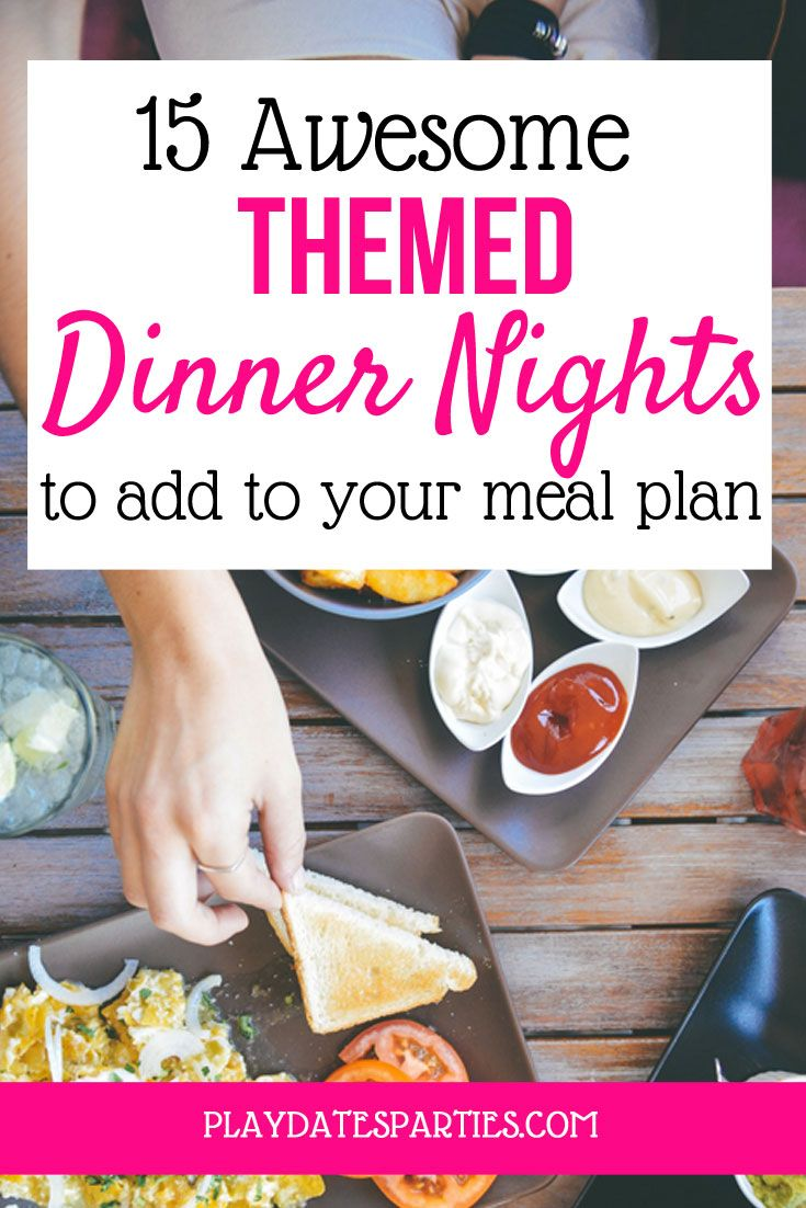 15 Awesome Dinner Night Themes To Add To Your Meal Planning Session Family Fun Dinner Dinner Themes Family Dinner Night