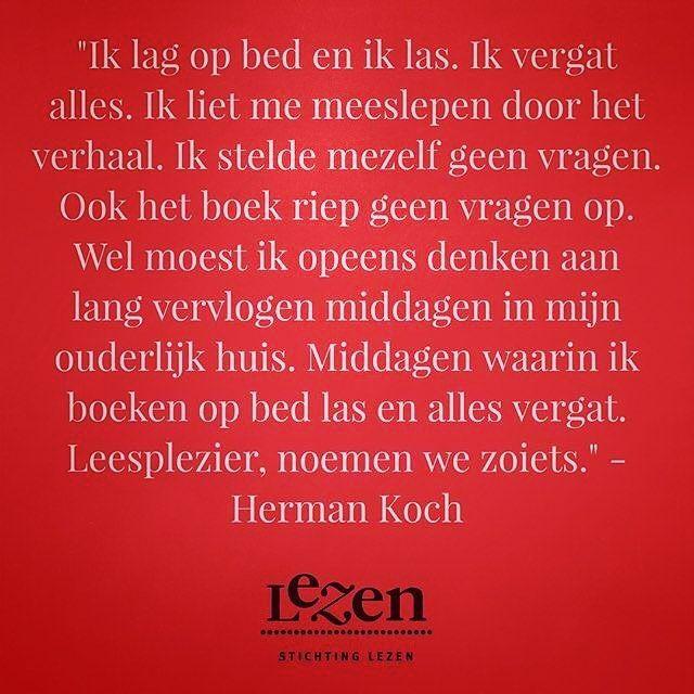 Ik lag op bed en ik las. Ik vergat alles. Ik liet me meeslepen door het verhaal. Ik stelde mezelf geen vragen. Ook het boek riep geen vragen op. Wel moest ik opeens denken aan lang vervlogen middagen in mijn ouderlijk huis. Middagen waarin ik boeken op bed las en alles vergat. Leesplezier noemen we zoiets. - Herman Koch #leesplezier #quote #citaat #bibliotheek #stichtinglezen @bibliotheek : @stichtinglezen