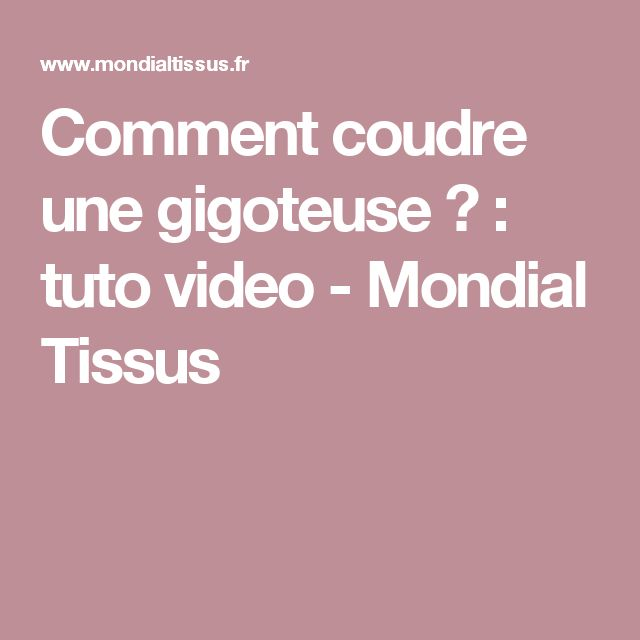 Comment Coudre Une Gigoteuse Tuto Video Mondial Tissus Comment Coudre Tissus Coudre