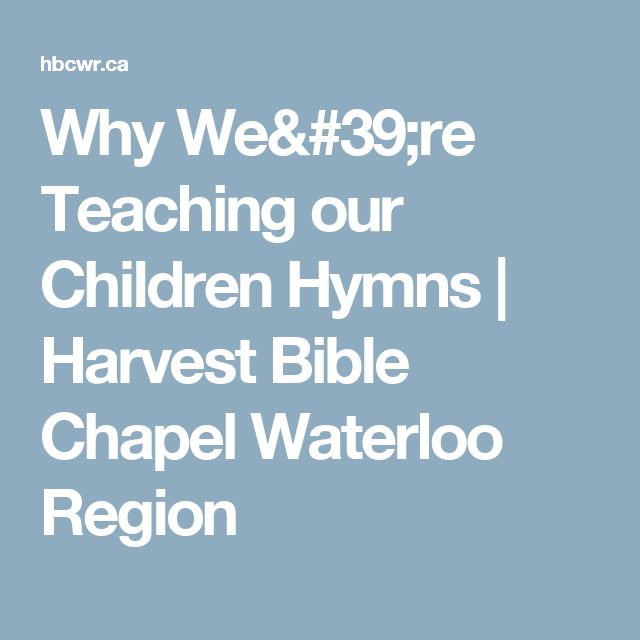 Why We're Teaching our Children Hymns | Harvest Bible Chapel Waterloo Region
