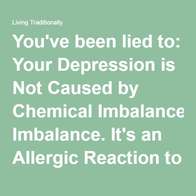 You've been lied to: Your Depression is Not Caused by Chemical Imbalance. It's an Allergic Reaction to Inflammation. – Living Traditionallyhector
