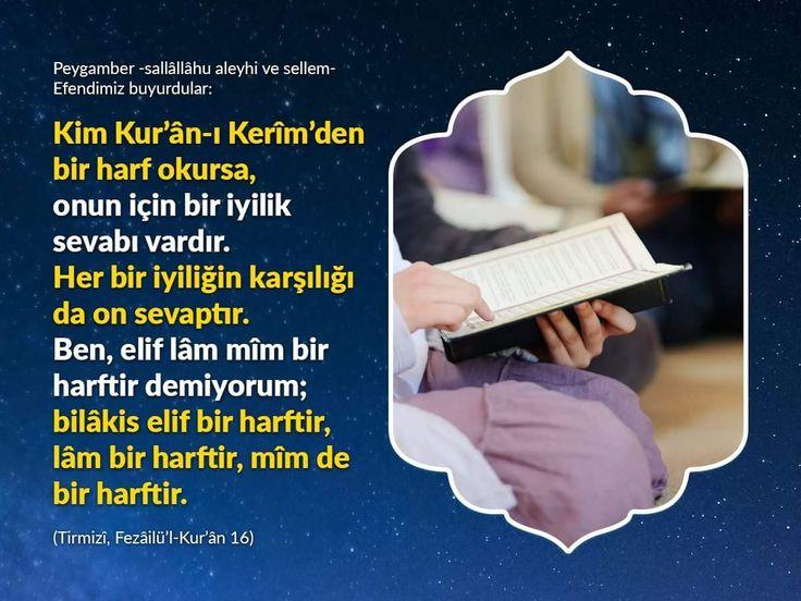 """Kur'an'ın Her Harfine En Az OnSevap   """"Kur'ân-ı Kerim'den tek bir harf okuyana bile sevap vardır. Her hasene on misliyle değerlendirilir. Ben'Elif Lâm Mîm'bir harf demiyorum. Aksine'Elif'bir harf,'Lâm'bir harf,'Mîm'de bir harftir.""""(Tirmizî, Sevabü'l-Kur'ân, 16)  #kuran #sevap #harf #oku #ikra #amin #islam #hadis #müjde #ilmisuffa"""