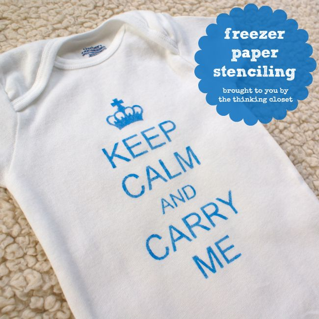 """Keep Calm"" onesie using freezer paper stenciling and fabric paint!  Tutorial by The Thinking Closet."