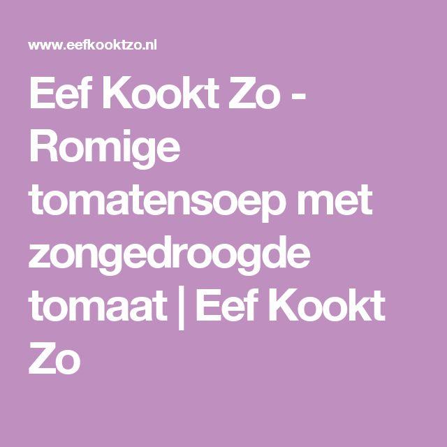 Eef Kookt Zo - Romige tomatensoep met zongedroogde tomaat | Eef Kookt Zo