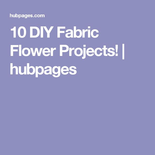 10 DIY Fabric Flower Projects! | hubpages
