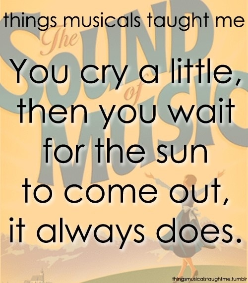 You cry a little and then wait for the sun to come out... It always does