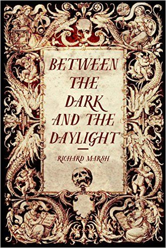 Between the Dark and the Daylight - Kindle edition by Richard Marsh. Mystery, Thriller & Suspense Kindle eBooks @ Amazon.com.
