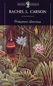 Primavera silenciosa, por Rachel L. Carson.  L/Bc 504 CAR pri   http://almena.uva.es/search~S1*spi?/cL%2FBc+504/cl+bc+504/151%2C375%2C568%2CE/frameset&FF=cl+bc+504+car+pri&1%2C1%2C
