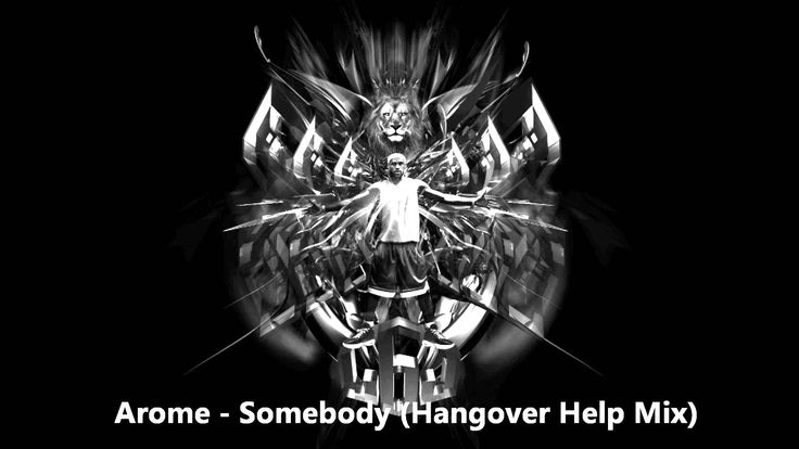 Arome - Somebody (Hangover Help Mix)