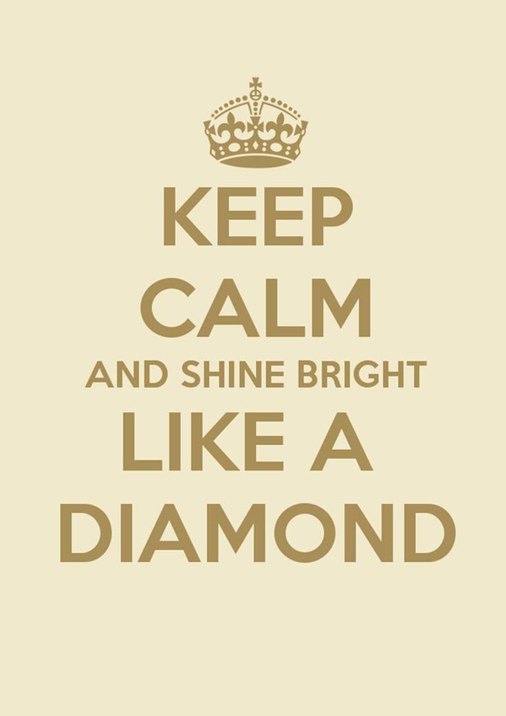 Keep calm and shine bright like a diamond