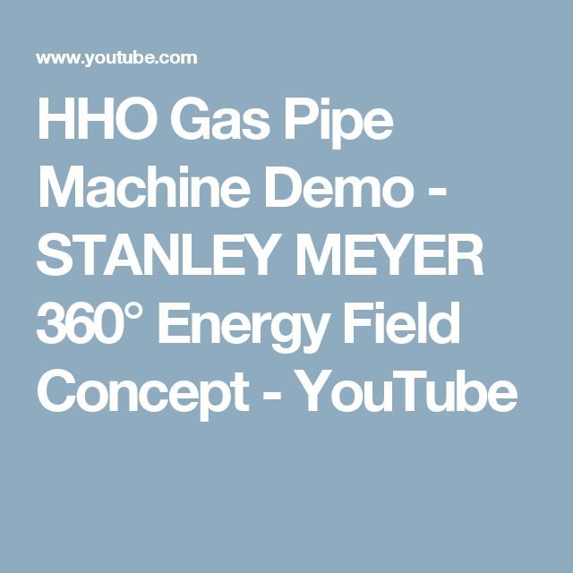 HHO Gas Pipe Machine Demo - STANLEY MEYER 360° Energy Field Concept - YouTube